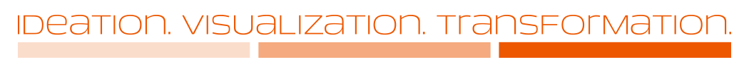 Ideation. Visualization. Transformation
